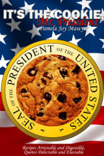 Its the Cookie, Mr. President - Pamela Joy Mawyer