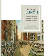 Picturing Illinois : Twentieth-Century Postcard Art from Chicago to Cairo - John A. Jakle