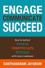 Engage, Communicate, Succeed - Santhanaram Jayaram