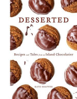 Desserted : Recipes and Tales from an Island Chocolatier - Kate Shaffer