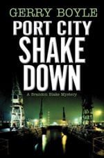 Port City Shakedown : A Brandon Blake Crime Novel - Gerry Boyle