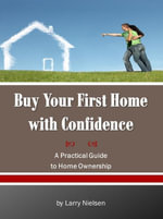 Buy Your First Home with Confidence - Larry Nielsen