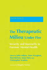 The Therapeutic Milieu Under Fire : Security and Insecurity in Forensic Mental Health