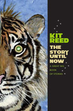 The Story Until Now : A Great Big Book of Stories - Kit Reed