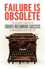 Failure is Obsolete : The Ultimate Strategy to Create Recurring Success in Your Business and Your Life - Benji Rabhan