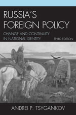 Russia's Foreign Policy : Change and Continuity in National Identity - Andrei P. Tsygankov