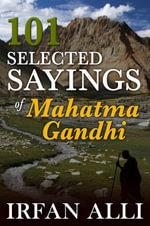 101 Selected Sayings of Mahatma Gandhi - Irfan JD Alli