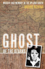 Ghost of the Ozarks : Murder and Memory in the Upland South - Brooks Blevins