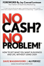 No Cash? No Problem! : Learn How To Get Everything You Want in Business and Life, Without Using Cash - Dave Wagenvoord