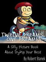 Twelve Dreams, One Dreamer : A Children's Picture Book About Trying Your Best - William Robert Stanek
