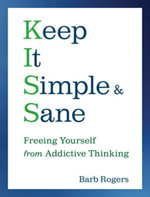 Keep It Simple and Sane : Freeing Yourself from Addictive Thinking - Barb Rogers