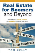 Real Estate for Boomers and Beyond - Tom Ph.D Kelly