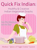 Quick Fix Indian : Healthy and Creative Indian Vegetarian Snacks For The Woman on the Go! Veggie Delights Volume One - Madison Inc. Laurent
