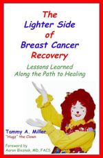 The Lighter Side of Breast Cancer Recovery : Lessons Learned Along the Path to Healing - Tammy Inc. Miller