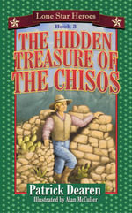 The Hidden Treasure of the Chisos : Lone Star Heroes--Book 3 - Patrick Dearen