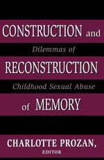 Construction and Reconstruction of Memory : Dilemmas of Childhood Sexual Abuse - Charlotte Krause Prozan