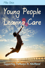 Young People Leaving Care : Supporting Pathways to Adulthood - Mike Stein