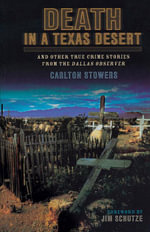 Death in a Texas Desert : And Other True Crime Stories from The Dallas Observer - Carlton Stowers