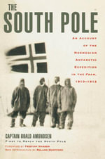 The South Pole : An Account of the Norwegian Antarctic Expedition in the Fram, 1910-1912 - Captain Roald Amundsen