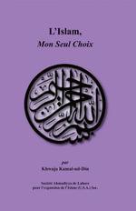 L'Islam, Mon Seul Choix - Khwaja Kamal-ud-Din