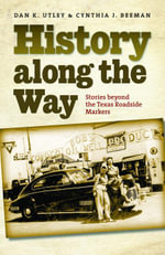 History along the Way : Stories beyond the Texas Roadside Markers - Dan K. Utley