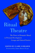 Ritual Theatre : The Power of Dramatic Ritual in Personal Development Groups and Clinical Practice