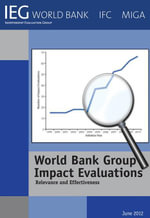 World Bank Group Impact Evaluations : Relevance and Effectiveness - The World Bank
