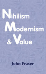 Nihilism, Modernism, and Value - John Fraser