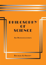 Philosophy of Science : An Introduction (Second Edition) - Thomas J. Hickey