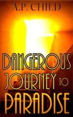 Dangerous Journey to Paradise - A P Child