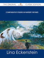 Comparative Studies in Nursery Rhymes - The Original Classic Edition - Lina Eckenstein