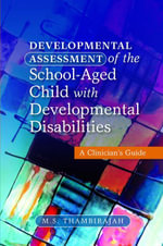 Developmental Assessment of the School-Aged Child with Developmental Disabilities : A Clinician's Guide - M. S. Thambirajah
