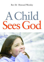 A Child Sees God : Children Talk About Bible Stories - Howard Worsley
