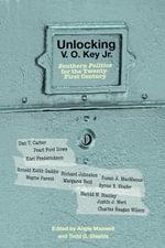 Unlocking V. O. Key Jr. : Southern Politics for the Twenty-First Century - Angie Maxwell