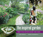 The Inspired Garden : 24 Artists Share Their Vision - Judy Paolini