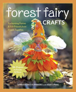 Forest Fairy Crafts : Enchanting Fairies & Felt Friends from Simple Supplies  28+ Projects to Create & Share - Lenka Vodicka-Paredes