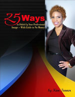 25 Ways to Polish Up Your Professional Image -- With Little to No Money - Kim Turner
