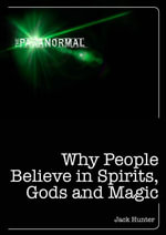 Why People Believe in Spirits, God and Magic - Jack Hunter