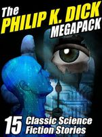 The Philip K. Dick Megapack : 15 Classic Science Fiction Stories - Philip K. Dick