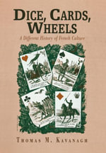 Dice, Cards, Wheels : A Different History of French Culture - Thomas M. Kavanagh