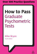 How to Pass Graduate Psychometric Tests : Essential Preparation for Numerical and Verbal Ability Tests Plus Personality Questionnaires - Mike Bryon