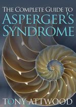 The Complete Guide to Asperger's Syndrome - Anthony Attwood