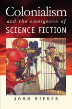 Colonialism and the Emergence of Science Fiction - John Rieder