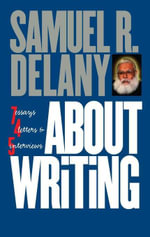 About Writing : Seven Essays, Four Letters, & Five Interviews - Samuel R. Delany