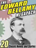 The Edward Bellamy Megapack : 20 Classic Novels and Stories - Edward Bellamy