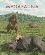 Megafauna : Giant Beasts of Pleistocene South America - Richard A. Fariña