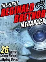 The First Reginald Bretnor Megapack : 26 Classic Science Fiction & Mystery Stories - Reginald Bretnor