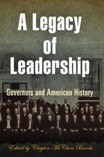 A Legacy of Leadership : Governors and American History
