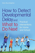 How to Detect Developmental Delay and What to Do Next : Practical Interventions for Home and School - Mary Mountstephen