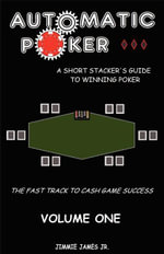 Automatic Poker : A Short Stacker's Guide To Winning Poker - Jim James